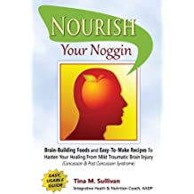 Nourish Your Noggin: Brain-Building Foods & Easy-to-Make Recipes to Hasten Your Healing From Mild Traumatic Brain Injury (Concussion & Post Concussion Syndrome) (English Edition)