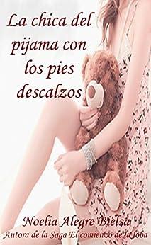 La chica del pijama con los pies descalzos (Spanish Edition) by [Bielsa, Noelia Alegre]