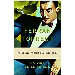 La vida en el abismo (Autores Españoles e Iberoamericanos) de Ferran Torrent (9 nov 2004) Tapa dura - Finalista Premio Planeta 2004