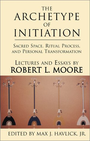 The Archetype of Initiation: Sacred Space, Ritual Process, and Personal...