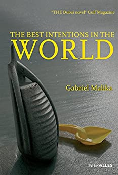 The Best Intentions in the World: Intriguing Novel at the Heart of Dubai by [Malika, Gabriel]
