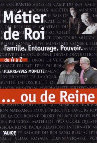 Métier de Roi... ou de Reine. Famille, entourage, par Pierre yves Monette