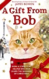 A Gift from Bob: How a Street Cat helped one Man learn the Meaning of Christmas von James Bowen