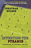 Inverting the Pyramid: The History of Football Tactics (Old Edition)