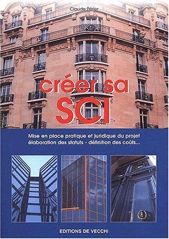Crer sa SCI. Guide pratique pour crer une Socit Civile Immobilire, 4me dition