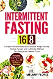 Intermittent Fasting 16/8: Complete Step-By-Step Guide to Lose Weight Quickly, Control Hunger and Feel Better Without Sacrificing Your Favorite Foods.  Meal Plans with more than 70 Delicious Recipes!