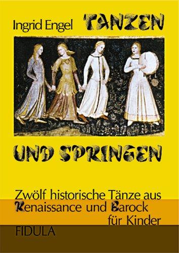Tanzen und Springen: Zwölf historische Tänze aus Renaissance und Barock für Kinder ab 12 Jahren (vereinfachte Choreographien)