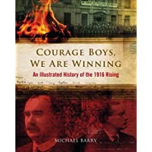 Courage Boys, We are Winning: An Illustrated History of the 1916 Rising