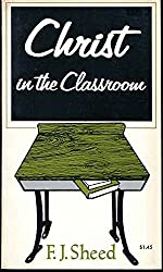 Christ in the classroom, by F. J Sheed (1973-08-02)