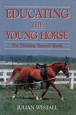 Educating the Young Horse: The Thinking Trainer's Guide PDF Books