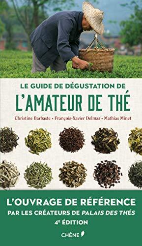 Le guide de dégustation de l'amateur de thé - Nouvelle édition: L'ouvrage de référence par les créateurs de Palais des thés par Christine Barbaste