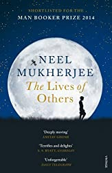 The Lives of Others by Neel Mukherjee (2015-01-08)