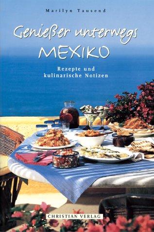 Genießer unterwegs Mexiko: Rezepte und kulinarische Notizen