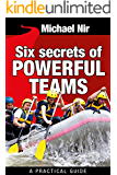 Team Leadership : Six Secrets of Powerful Teams , A practical guide to the magic of motivating and influencing teams (Leadership Influence Project and Team Book 4)