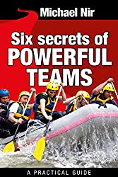 Team Leadership : Six Secrets of Powerful Teams , A practical guide to the magic of motivating and influencing teams (Leadership Influence Project and Team Book 4) (English Edition)