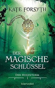 Der magische Schlüssel 1: Der Hexenturm von [Forsyth, Kate]