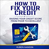 How to Fix Your Credit: Raising Your Credit Score from Poor to Excellent