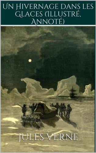 Un Hivernage dans les Glaces (Illustré, Annoté)
