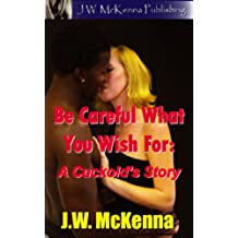Be Careful What You Wish For: A Cuckold's Story (English Edition)