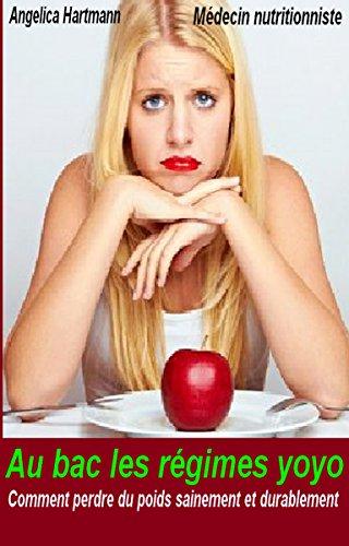 Au bac les régimes yoyo: Comment perdre du poids sainement et durablement
