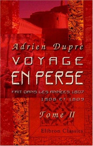 Voyage en Perse, fait dans les années 1807, 1808 ...