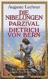 Die Nibelungen - Parzival - Dietrich von Bern: Die meistgelesenen Sagen des Mittelalters -