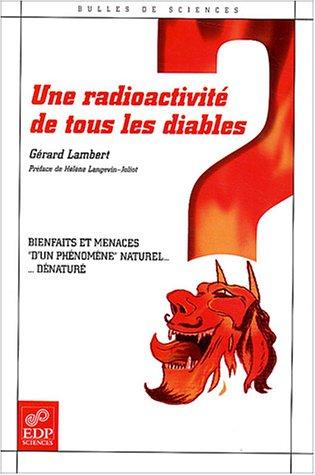 Une radioactivité de tous les diables : Bienfaits et menaces d'un phénomène naturel ... dénaturé par Gérard Lambert