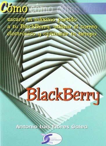 Como sacarte el maximo partido a tu blackberry