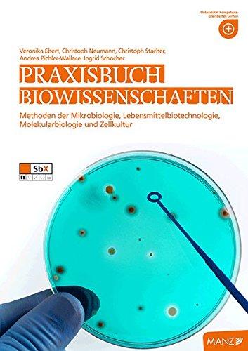 Naturwissenschaften / Praxisbuch Biowissenschaften: Methoden der Mikrobiologie, Lebensmittelbiotechnologie, Molekularbiologie und Zellkultur