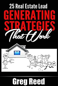 25 Real Estate Lead Generating Strategies That Work by [Reed, Greg]