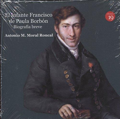 El infante Francisco de Paula Borbón, leyenda y realidad. Biografía breve