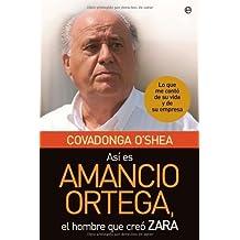 Así es Amancio Ortega, el hombre que creó Zara : lo que me contó de su vida y de su empresa (Spanish Edition)