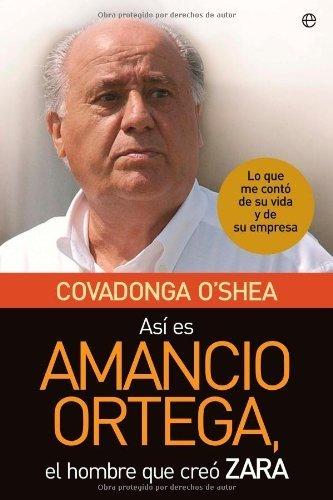 Así es Amancio Ortega, el hombre que creó Zara : lo que me contó de su vida y de su empresa por Covadonga O'Shea