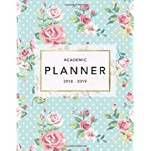 Academic Planner 2018-19: Floral Design | Weekly View | To Do Lists, Goal-Setting, Class Schedules + More (August 2018 - July 2019) (2018-2019 Student Planners)