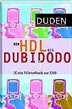 Duden - Von HDL bis DUBIDODO: (K)ein Wörterbuch zur SMS - Peter Schlobinski
