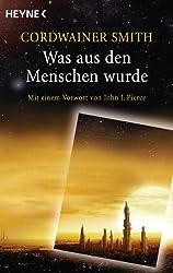 Was aus den Menschen wurde: Erzählungen - Mit einem Vorwort von John J. Pierce (German Edition)