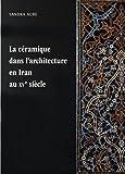 La céramique dans l'architecture en Iran au XVe siècle : Les arts qarâ quyûnlûs et âq quyûnlûs