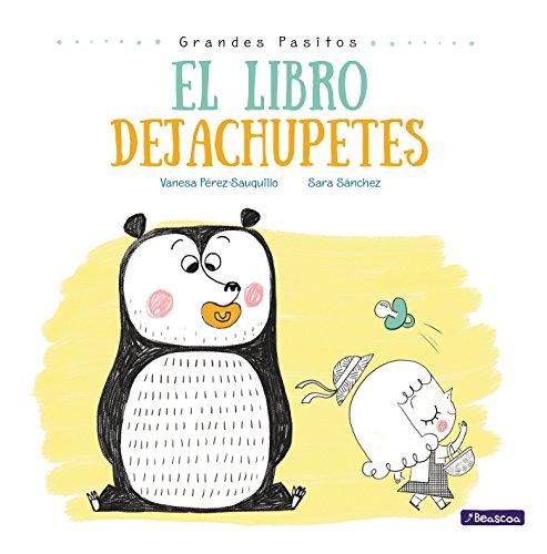 El libro dejachupetes (Grandes pasitos. Álbum ilustrado) por Vanesa Pérez-Sauquillo
