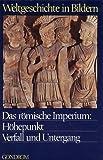 Das römische Imperium: Höhepunkt Verfall und Untergang - Weltgeschichte in Bildern 4. Band
