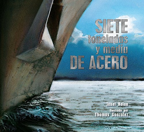 Siete Toneladas y Media de Acero = Seven and a Half Tons of Steel por Janet Nolan