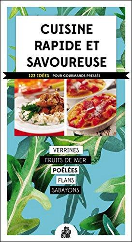 Cuisine rapide et savoureuse - 123 idées pour gourmands pressés
