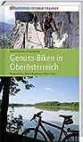 Genuss-Biken in Oberösterreich: Radwandern - Mountainbiking - Bike & Hike - Sabine Neuweg, Alois Peham
