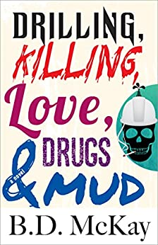 Drilling, Killing, Love, Drugs and Mud by [McKay, BD]