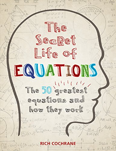 The Secret Life of Equations: The 50 Greatest Equations and How They Work (English Edition) por Richard Cochrane