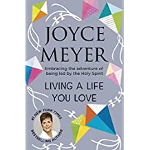 Living A Life You Love: Embracing the adventure of being led by the Holy Spirit (English Edition)