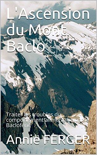 L'Ascension du Mont Baclo: Traiter les troubles du comportement alimentaire par le Baclofène par Annie FERGER