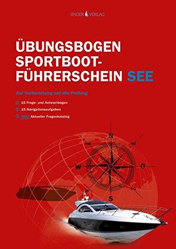 Sportbootführerschein See Fragebogen: Die amtlichen Prüfungsfragen und Antworten zum Üben (Stand 01.06.2017)