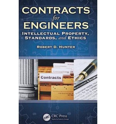 [(Contracts for Engineers: Intellectual Property, Standards, and Ethics)] [ By (author) Robert D. Hunter ] [September, 2011]