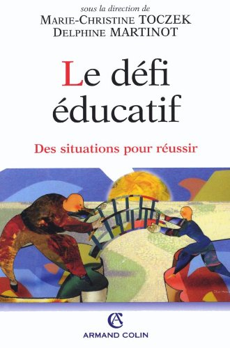Le défi éducatif : Des situations pour réussir par Marie-Christine Toczek, Delphine Martinot, Collectif