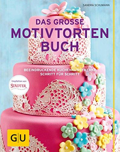 Das große Motivtortenbuch: Beeindruckende Kuchenkunstwerke Schritt für Schritt (GU Themenkochbuch) (- Glasur Erdbeer-kuchen,)
